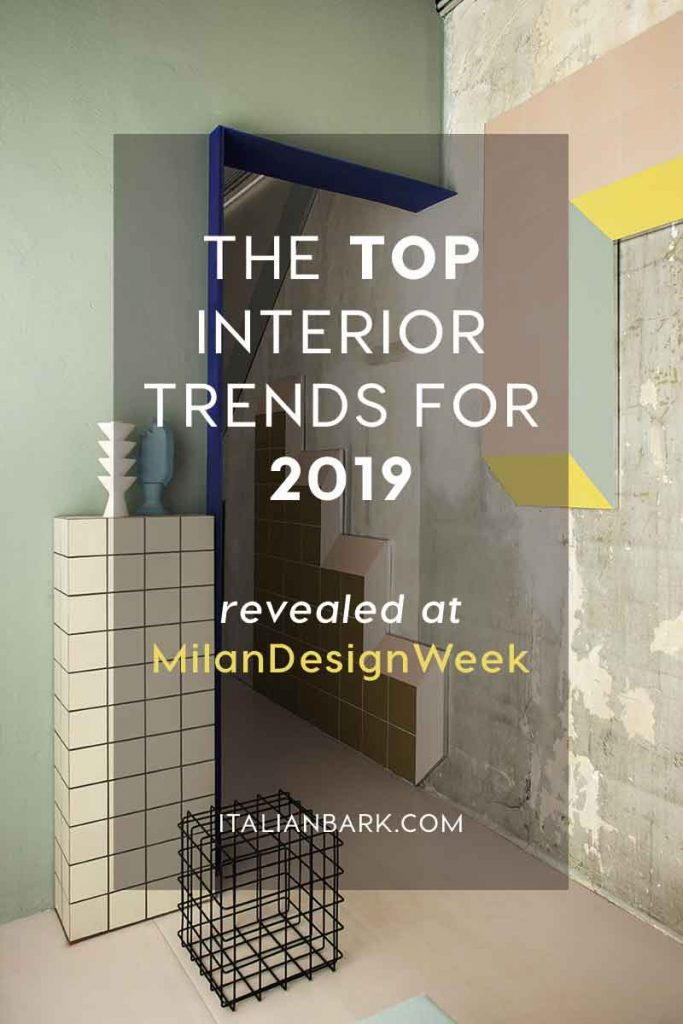 INTERIOR DESIGN TRENDS 2019, miland esign week 2018, italianbark interior design blog
