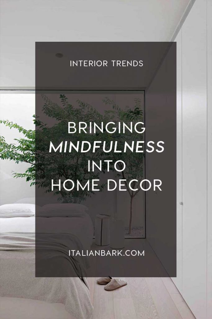 mindfulness decor trend, interior trends italianbark interior design blog